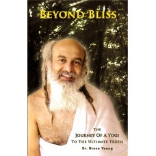 Beyond Bliss: The Journey of a Yogi to the Ultimate Truth